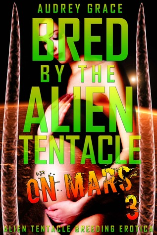 Bred by the Alien Tentacle on Mars 3 (Bred By the Alien Tentacle on Mars #3)