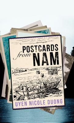 Postcards From Nam by Uyen Nicole Duong