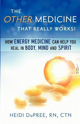 The Other Medicine...That Really Works by Heidi DuPree