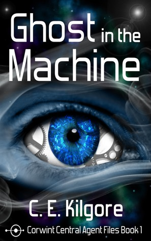 Ghost in the Machine (Corwint Central Agent Files, #1)