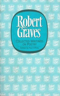 Collected Writings on Poetry (Robert Graves Programme: Lives & Letters)
