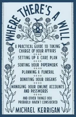 Where There's A Will: A Practical Guide To Taking Charge Of Your Affairs