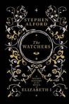 The Watchers: A Secret History of the Reign of Elizabeth I. Stephen Alford