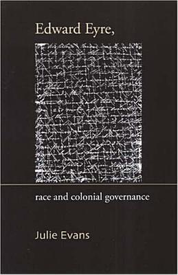 Edward Eyre, Race And Colonial Governance (Otago History Series)