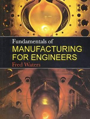 Fundamentals Of Manufacturing For Engineers Fred Waters
