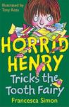 Horrid Henry Tricks The Tooth Fairy by Francesca Simon