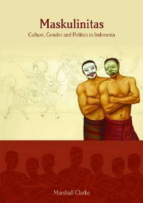 Maskulinitas: Culture, Gender and Politics in Indonesia