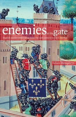 Enemies at the Gate by Julian Humphrys