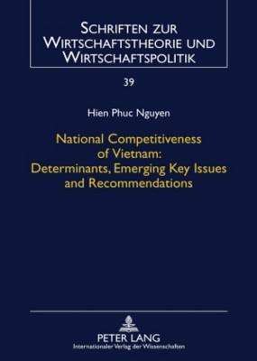 National Competitiveness of Vietnam: Determinants, Emerging Key Issues and Recommendations  by  Hien Phuc Nguyen