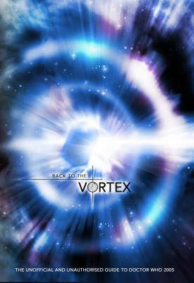 "Back to the Vortex: The Unofficial and Unauthorised Guide to ""Doctor Who"""