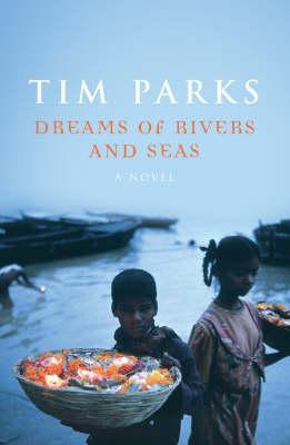 Dreams Of Rivers And Seas by Tim Parks