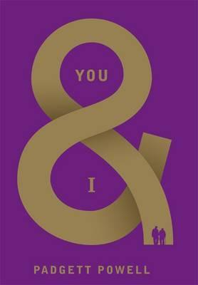 You &amp; I by Padgett Powell