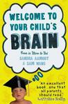 Welcome to Your Child's Brain: From in Utero to Uni. Sandra Aamodt and Sam Wang