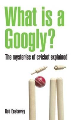What Is a Googly? by Robert Eastaway