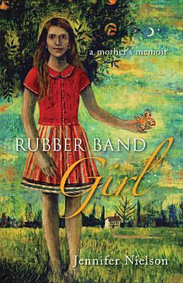 Rubber Band Girl A Mother's Memoir: A Mother's Memoir