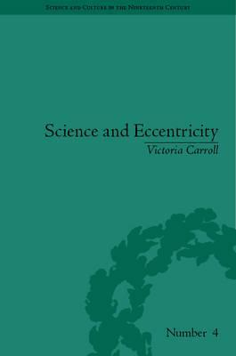 Science And Eccentricity: Collecting, Writing And Performing Science For Early Nineteenth Century Audiences