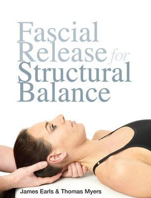 Fascial Release for Structural Balance  by  Thomas W. Myers
