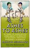 Ashes to Ashes: 35 Years of Humiliation (and about 20 Minutes of Ecstasy) Watching England V Australia. Marcus Berkmann