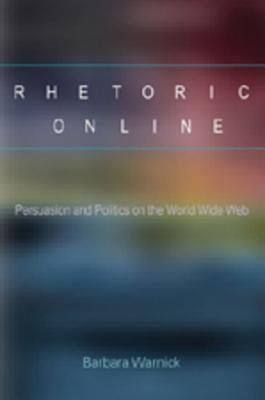 Rhetoric Online by Barbara Warnick
