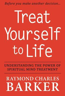 Treat Yourself to Life by Raymond Charles Barker