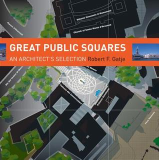 Great Public Squares: An Architect's Selection Robert F. Gatje