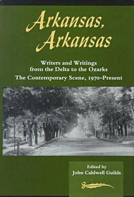 ARKANSAS, ARKANSAS: Writers and Writings from the Delta to the Ozarks, The Contemporary Scene, 1970�present