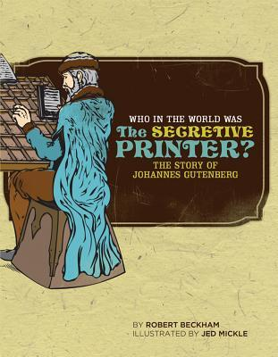 Who in the World Was The Secretive Printer?: The Story of Johannes Gutenberg