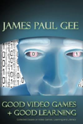 Good Video Games and Good Learning by James Paul Gee