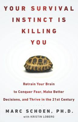 Free download Your Survival Instinct Is Killing You: Retrain Your Brain to Conquer Fear, Make Better Decisions, and Thrive in the 21st Century CHM