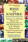 Rise to Empire: Justice Vs. Power from the Colonization of the Philippines to U.S. World Domination