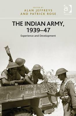 The Indian Army, 1939-47: Experience and Development  by  Alan Jeffreys