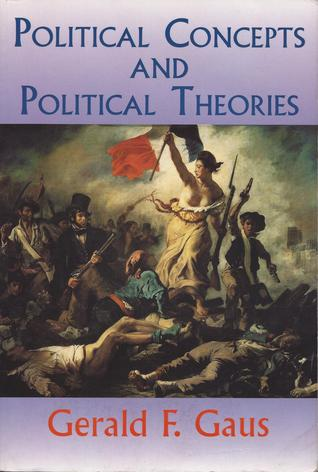 Political Concepts And Political Theories by Gerald F. Gaus