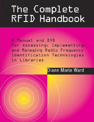The Complete RFID Handbook: A Manual and DVD for Assessing, Implementing, and Managing Radio Frequency Identification in Libraries