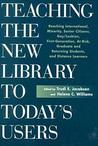 Teaching the New Library to Today's Users: Reaching International, Minority, Senior Citizens, Gay/Lesbian, First Generation College, At-Risk, Graduate ... Distance Learners (The New Library Series)