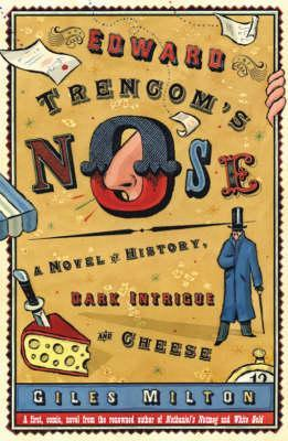 Edward Trencom's Nose: A Novel of History, Dark Intrigue and Cheese