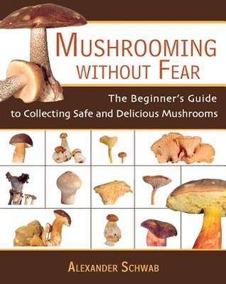Download free Mushrooming Without Fear: The Beginner's Guide to Collecting Safe and Delicious Mushrooms MOBI by Alexander Schwab