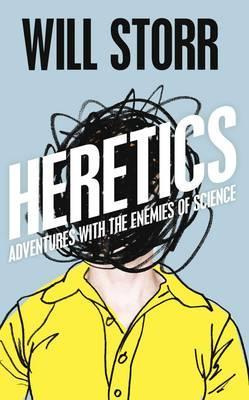 Read Heretics: Adventures With The Enemies Of Science DJVU by Will Storr