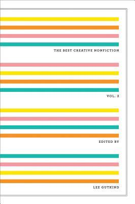 The Best Creative Nonfiction, Vol. 3 by Lee Gutkind