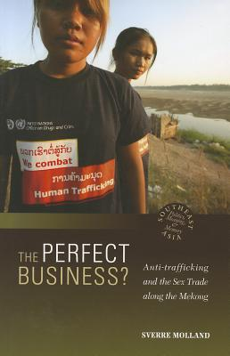 The Perfect Business?: Anti-Trafficking and the Sex Trade Along the Mekong