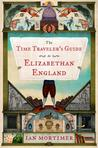 The Time Traveler's Guide to Elizabethan England by Ian Mortimer