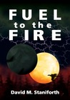 Fuel to the Fire by David M. Staniforth