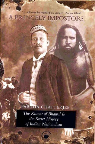 A Princely Imposter? The Kumar Of Bhawal And The Secret History Of Indian Nationalism