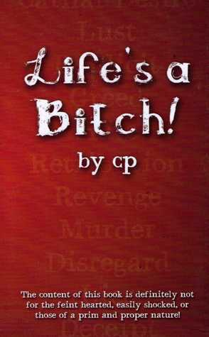 Life's A Bitch! by C.P.