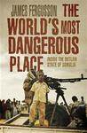 The World's Most Dangerous Place: Inside the Outlaw State of Somalia