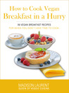 How to Cook Vegan Breakfast in a Hurry:Vegan Breakfast Recipes For When You Don't Have Time To Cook