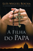 A Filha do Papa by Luis Miguel Rocha