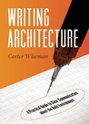 Writing Architecture: A Practical Guide to Clear Communication about the Built Environment