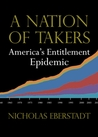 A Nation of Takers: America�s Entitlement Epidemic