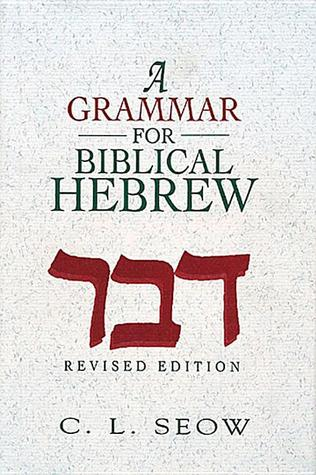 A Grammar for Biblical Hebrew Revised Edition by C.L. Seow