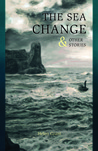 The Sea Change &amp; Other Stories